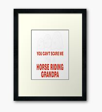You Can't Scare Me I M A Horse Riding Grandpa Framed Print