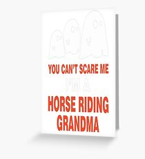 You Can't Scare Me I M A Horse Riding Grandma Greeting Card