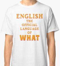 Say What AGAIN! Classic T-Shirt