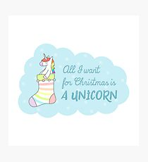 All I Want For Christmas Is A Unicorn Photographic Print