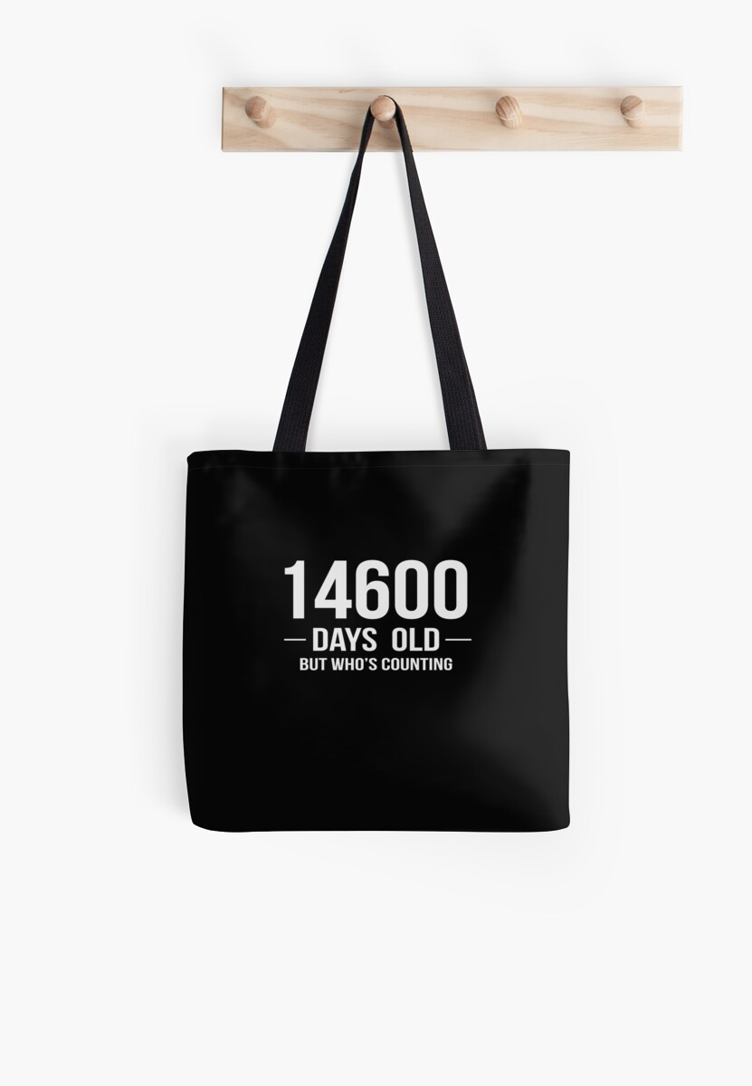 I Am 14600 Days Old Funny Happy 40th Birthday Gift By SpecialtyGifts
