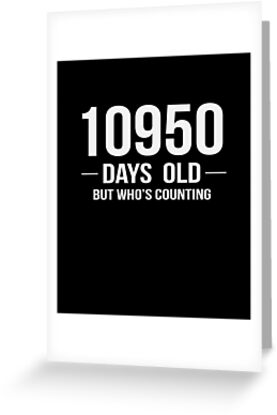 I Am 10950 Days Old Funny Happy 30th Birthday Gift