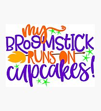 My Broomstick Runs On Cupcakes Photographic Print