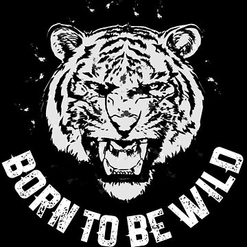 Born To be Wild Tiger by Pixelofart