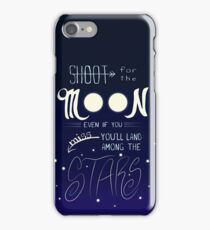 Shoot for the Moon Even if You Miss You'll Land Among the Stars iPhone Case/Skin