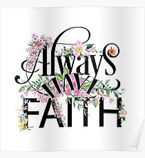 Always Have Faith - Floral Inspiration - Cute Colorful Girly Inspirational Typography Quotes Poster