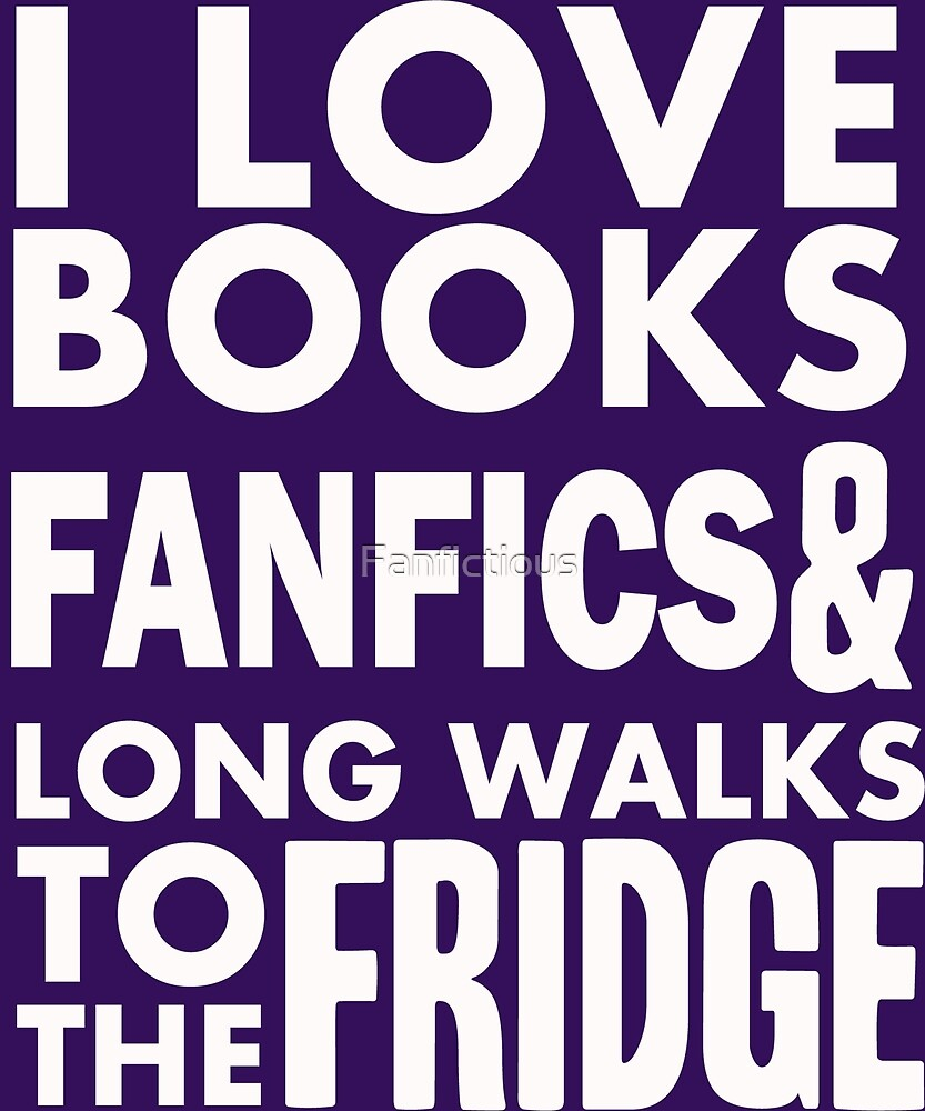 I love books, fanfics and long walks to the fridge! by Fanfictious