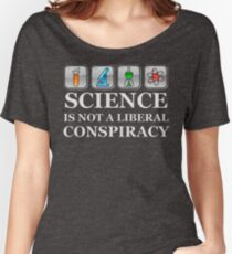 SCIENCE IS NOT A LIBERAL CONSPIRACY Shirt Women's Relaxed Fit T-Shirt