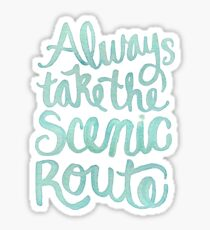 always take the scenic route Sticker
