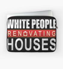 White People Renovating Houses Funny Parody Design Laptop Sleeve