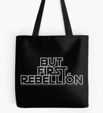 BUT FIRST REBELLION Tote Bag