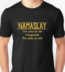 Namaslay: The slay in me recognizes the slay in you. Unisex T-Shirt