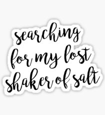 SEARCHING FOR MY LOST SHAKER OF SALT Sticker