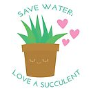 Save Water: Love a Suculent by Julia Grosvenor