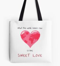 What the World Needs Now Tote Bag