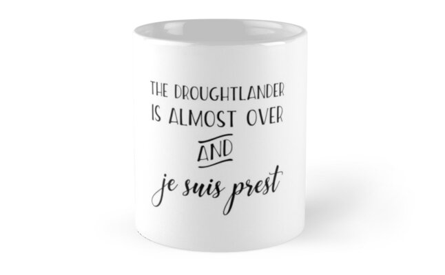 The Droughtlander Is Almost Over And Je Suis Prest by Niki Sue