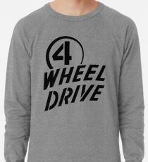 4 Wheel Drive! Lightweight Sweatshirt