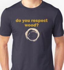 Do you respect wood? Unisex T-Shirt