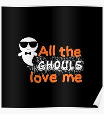 All the ghouls love me! Poster