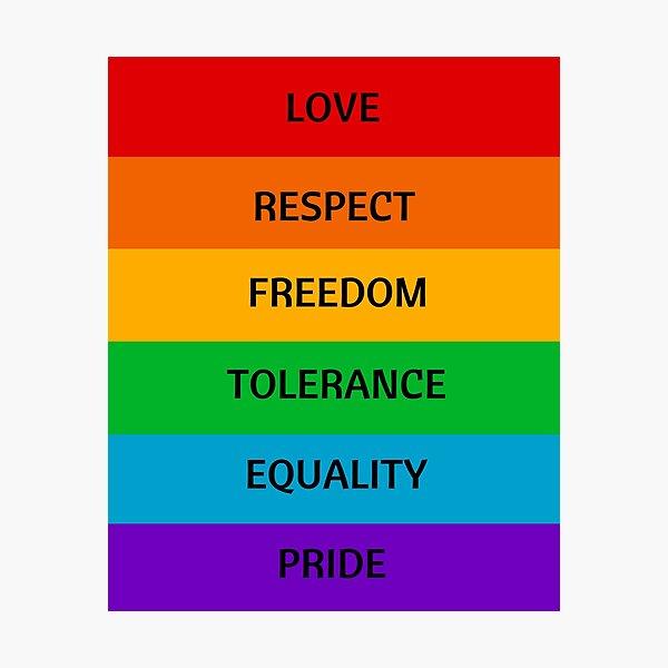 Pride Flag - Love Respect Freedom Tolerance Equality Pride Photographic Print