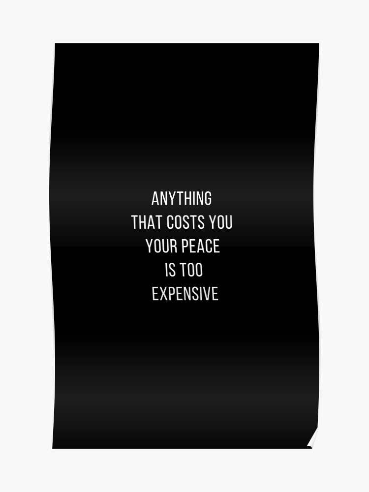 1b865b369482 ANYTHING THAT COSTS YOU YOUR PEACE IS TOO EXPENSIVE | Poster