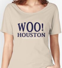 WOOOOO! HOUSTON! LETS GO GET IT H-TOWN! Women's Relaxed Fit T-Shirt