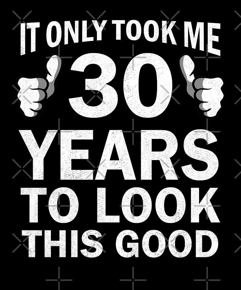 Funny 30th Birthday Only 30 Years To Look This Good by SpecialtyGifts