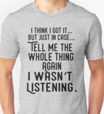 Ich denke ich habe es... Unisex T-Shirt