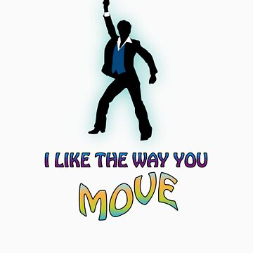 I like the way you MOVE by ssdesigns08