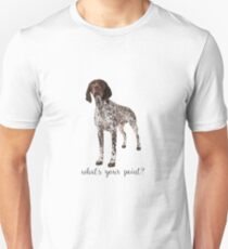 german shorthaired pointer what's your point T-Shirt