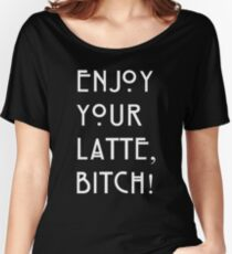 Enjoy your latte... Women's Relaxed Fit T-Shirt