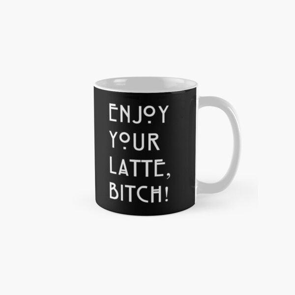 Enjoy your latte... Classic Mug