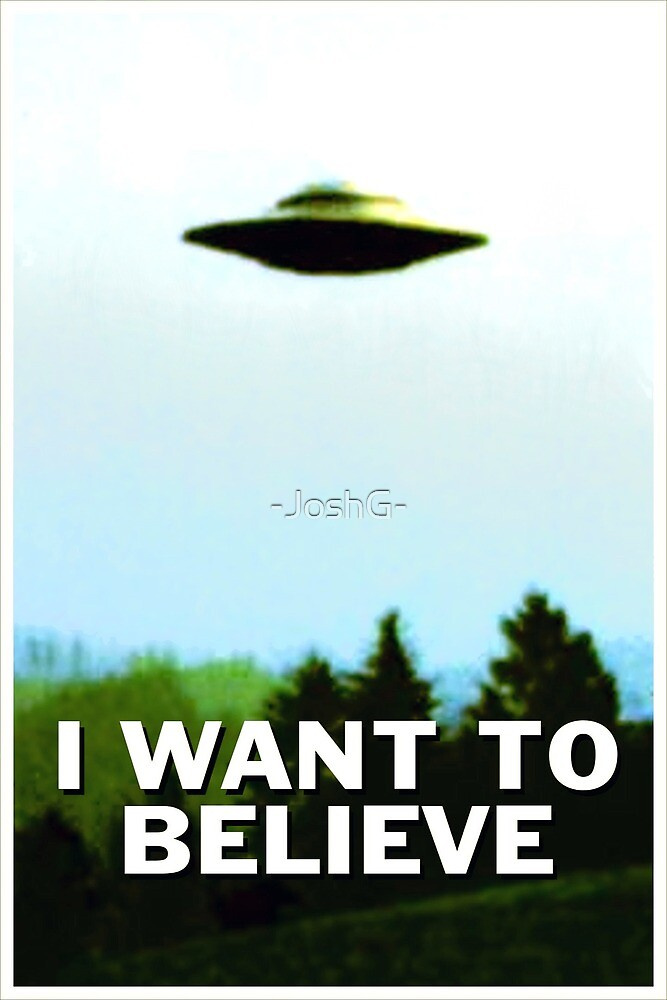 """""""I Want To Believe Poster (The X-Files)"""" by -JoshG ... X Files I Want To Believe Image"""
