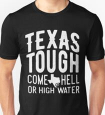 Texas tough come hell or high water t-shirts T-Shirt
