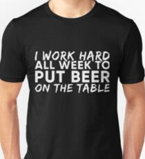 i work hard all week to put beer on the table t-shirts T-Shirt