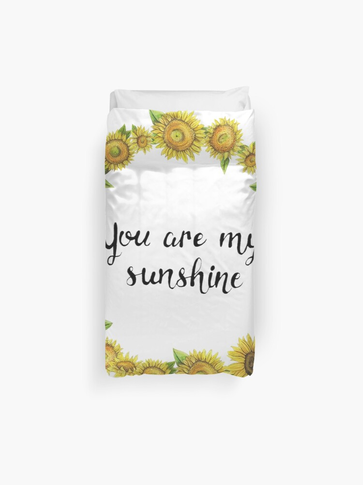 Sunflower You Are My Sunshine Duvet Cover By Meaghanr Redbubble