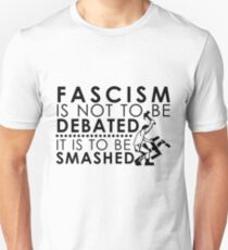 Fascism Is Not To Be Debated, It Is To Be Smashed Unisex T-Shirt