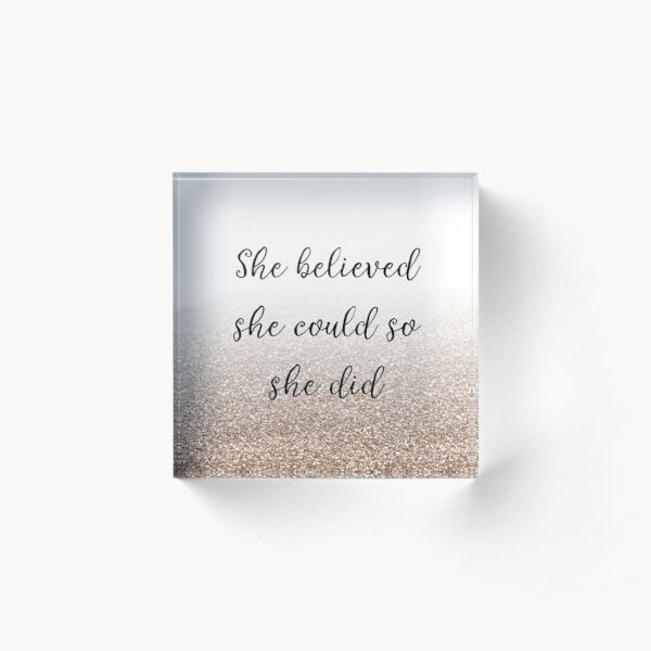 She believed she could so she did - rose gold gradient Acrylic Block
