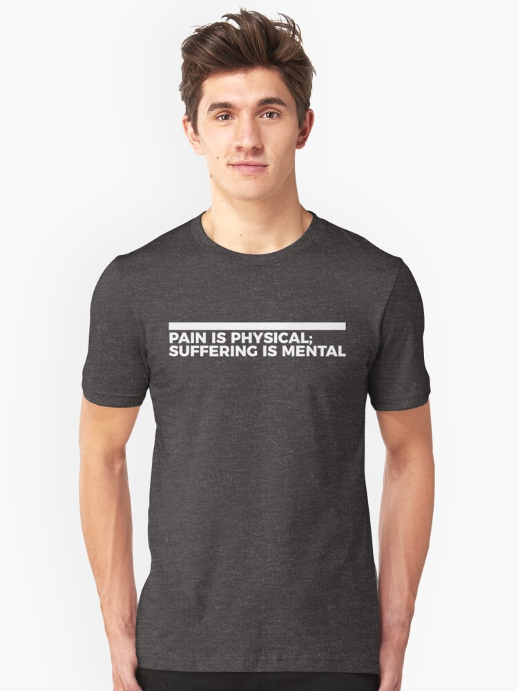 Pain Is Physical, Suffering Is Mental Unisex T-Shirt Front