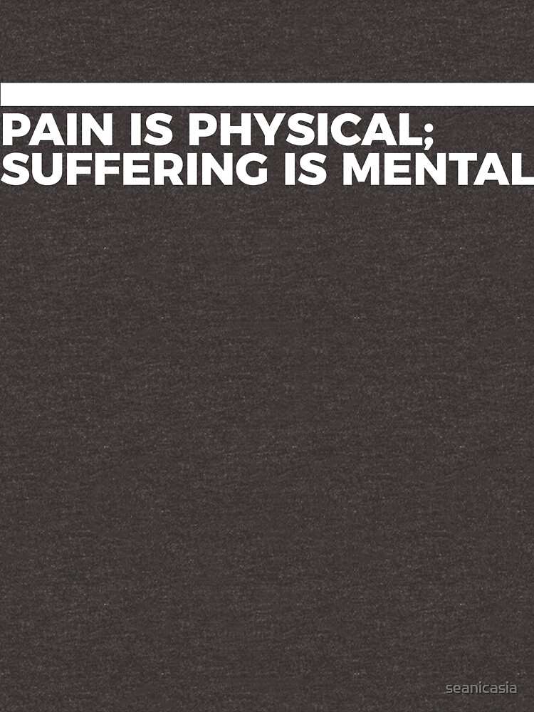 Pain Is Physical, Suffering Is Mental by seanicasia