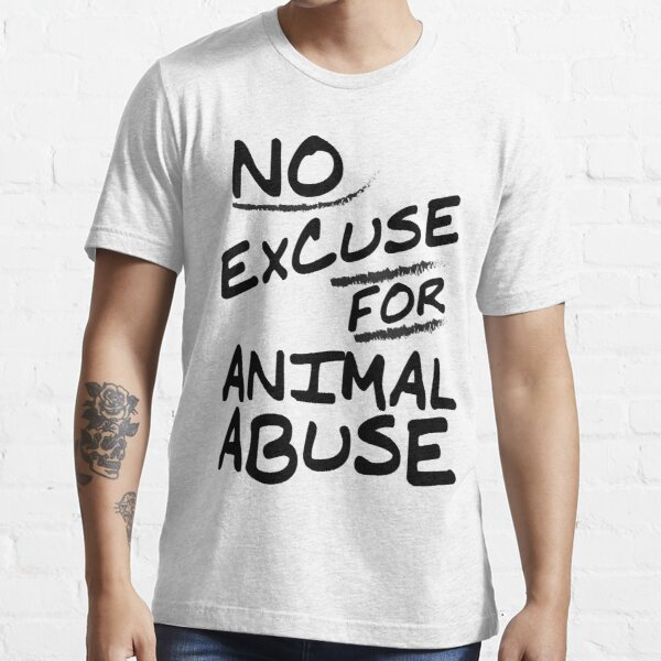 No excuse for animal abuse - Vegan T-shirts Essential T-Shirt