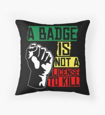 A badge is not a license to kill Throw Pillow