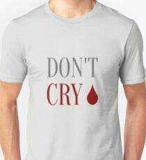 Don't Cry T-Shirt