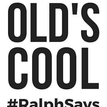 Old's Cool (Black) - Ralph Says Things by ralphsaysthings