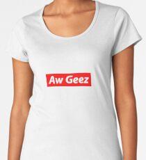 Aw Geez supreme Women's Premium T-Shirt