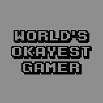 World's Okayest Gamer by davidspeed