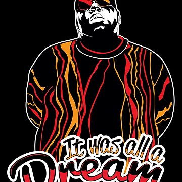 The Notorious B.I.G. - It was all a dream by NVMDesigns