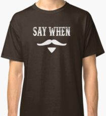 Tombstone Quote - Say When Classic T-Shirt