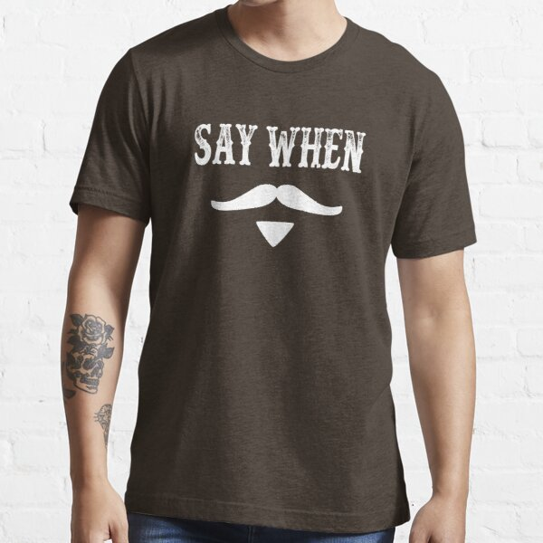 Tombstone Quote - Say When Essential T-Shirt
