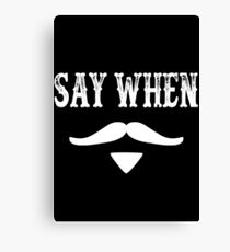 Tombstone Quote - Say When Canvas Print